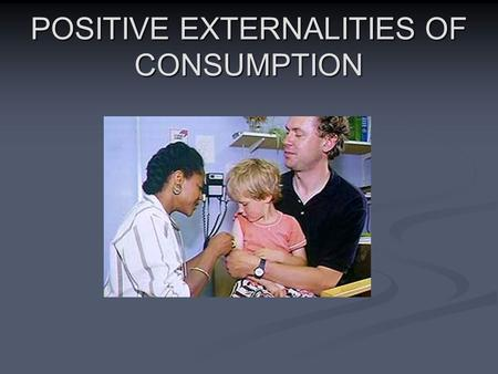 POSITIVE EXTERNALITIES OF CONSUMPTION