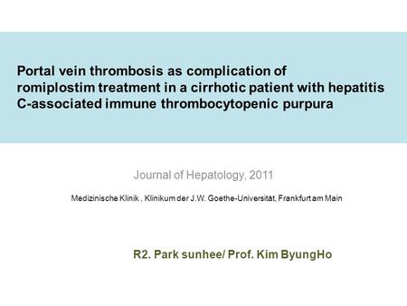 Portal vein thrombosis as complication of romiplostim treatment in a cirrhotic patient with hepatitis C-associated immune thrombocytopenic purpura Journal.