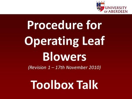 Procedure for Operating Leaf Blowers (Revision 1 – 17th November 2010) Toolbox Talk.
