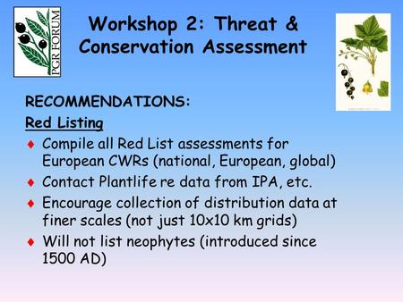 RECOMMENDATIONS: Red Listing  Compile all Red List assessments for European CWRs (national, European, global)  Contact Plantlife re data from IPA, etc.