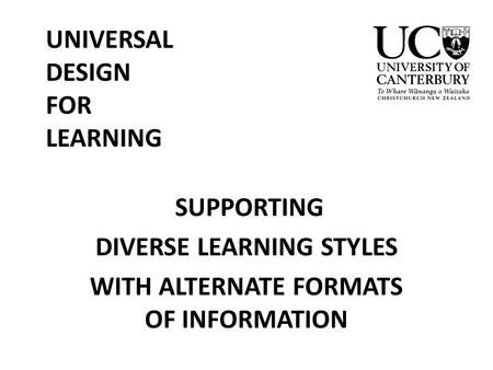 SUPPORTING DIVERSE LEARNING STYLES WITH ALTERNATE FORMATS OF INFORMATION UNIVERSAL DESIGN FOR LEARNING.