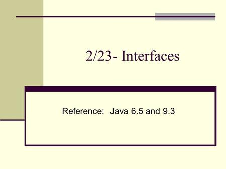 2/23- Interfaces Reference: Java 6.5 and 9.3. PA-4 Review Requirements PA3 – Grading Key PA4 Requirements Doc.