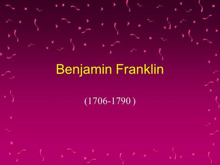 Benjamin Franklin (1706-1790 ) Benjamin Franklin(1706-1790 ) u Benjamin Franklin was not only one of the Founding Fathers of the United States. He was.