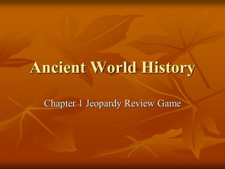 Ancient World History Chapter 1 Jeopardy Review Game.