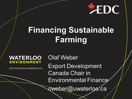 Financing Sustainable Farming Olaf Weber Export Development Canada Chair in Environmental Finance