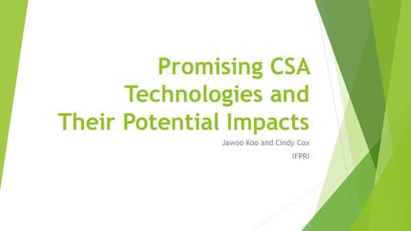 Promising CSA Technologies and Their Potential Impacts Jawoo Koo and Cindy Cox IFPRI.