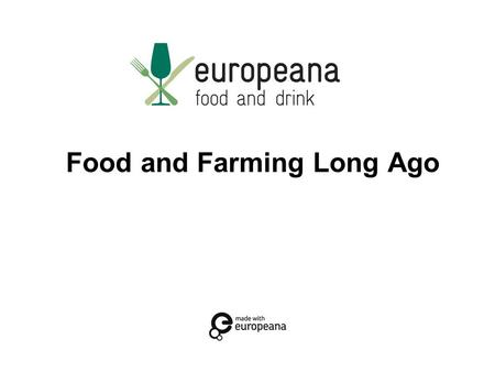 Food and Farming Long Ago. 19/10/20152 www.foodanddrinkeurope.eu This Educational Resource has been developed by Libraries Development, Local Government.