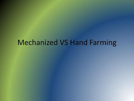 Mechanized VS Hand Farming. What is hand farming?