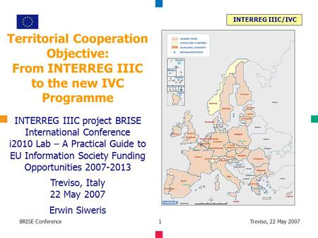 INTERREG IIIC/IVC Treviso, 22 May 2007BRISE Conference1 Territorial Cooperation Objective: From INTERREG IIIC to the new IVC Programme INTERREG IIIC project.