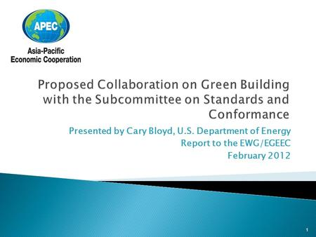 Presented by Cary Bloyd, U.S. Department of Energy Report to the EWG/EGEEC February 2012 1.