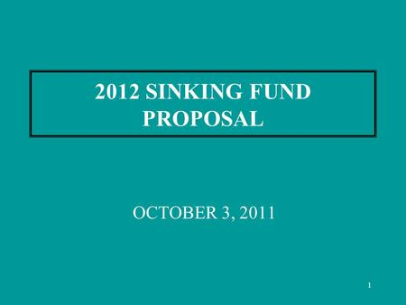 1 2012 SINKING FUND PROPOSAL OCTOBER 3, 2011. 2 2012 SINKING FUND ADVISORY COMMITTEE PURPOSE: DEVELOP A LIST OF RECOMMENDED PROJECTS FOR THE 2012 SINKING.