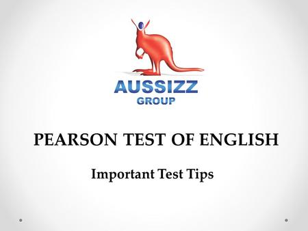 PEARSON TEST OF ENGLISH Important Test Tips. DO'S.