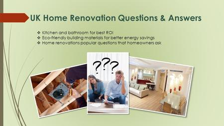 UK Home Renovation Questions & Answers  Kitchen and bathroom for best ROI  Eco-friendly building materials for better energy savings  Home renovations.