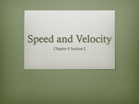 Speed and Velocity Chapter 9 Section 2. Speed: distance the object travels per unit of time Speed = Distance Time Example: 1. If a cyclist traveled 100.