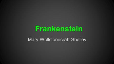 "Frankenstein Mary Wollstonecraft Shelley. When you think of ""Frankenstein,"" what comes to mind?"