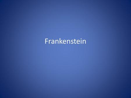 "Frankenstein. DeLacey Family Felix, Agatha, Father Modeled language and writing for Monster Learned about how family members teach each other: ""…how the."
