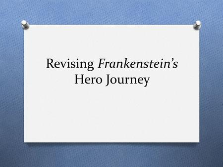 Revising Frankenstein's Hero Journey. The good news: O Students used quotes from the text to support their analysis. O The quotes were good. Most people.