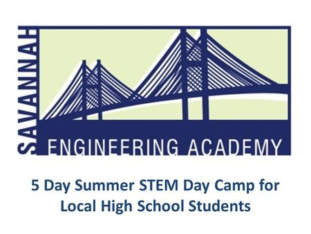 5 Day Summer STEM Day Camp for Local High School Students.