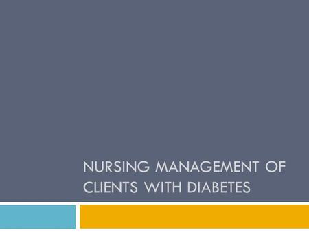 NURSING MANAGEMENT OF CLIENTS WITH DIABETES. Diabetes Mellitus  A chronic multisystem disease related to abnormal insulin production, impaired insulin.