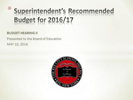 BUDGET HEARING II Presented to the Board of Education MAY 10, 2016.