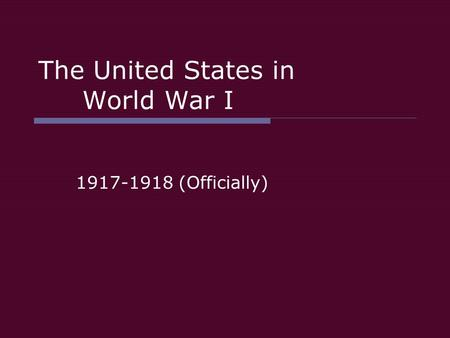 The United States in World War I 1917-1918 (Officially)
