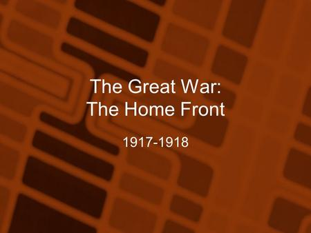 The Great War: The Home Front 1917-1918. Why it matters Government assumed new powers in the daily lives of the American people. War required sacrifice,