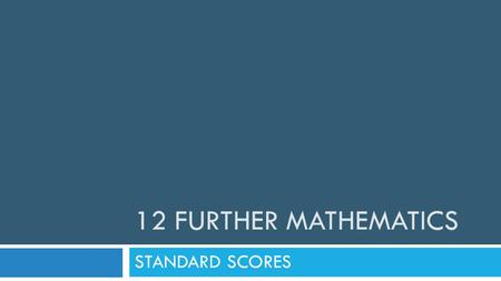 12 FURTHER MATHEMATICS STANDARD SCORES. Standard scores The 68–95–99.7% rule makes the standard deviation a natural measuring stick for normally distributed.