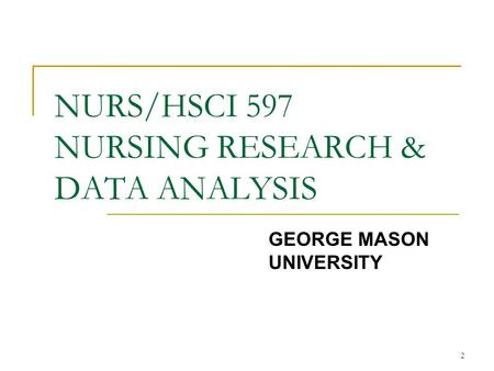 2 NURS/HSCI 597 NURSING RESEARCH & DATA ANALYSIS GEORGE MASON UNIVERSITY.