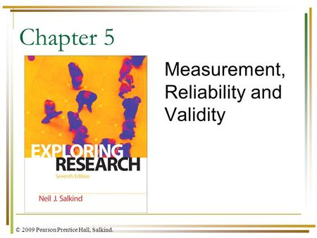 © 2009 Pearson Prentice Hall, Salkind. Chapter 5 Measurement, Reliability and Validity.