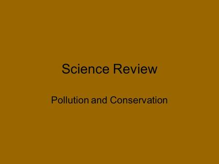 Science Review Pollution and Conservation. Question 1 Which of the following items is the LEAST LIKELY to be recyclable? A. wrapping paper B. glass bottles.