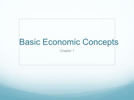 Basic Economic Concepts Chapter 1. A Look at Wants and Needs Chapter 1 Section 1.