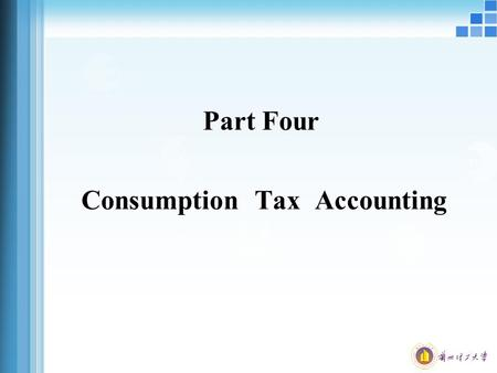 Part Four Consumption Tax Accounting. Consumption Tax Definition Consumption tax is within the territory of China engaged in the production, processing.