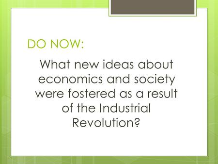 DO NOW: What new ideas about economics and society were fostered as a result of the Industrial Revolution?