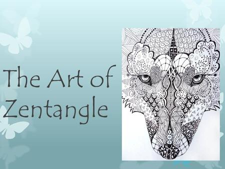 The Art of Zentangle. Essential question  How does the method Zentangle help with creativity?