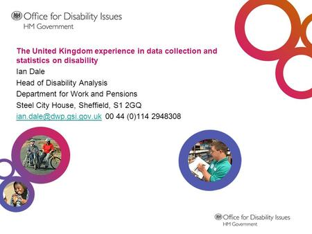 The United Kingdom experience in data collection and statistics on disability Ian Dale Head of Disability Analysis Department for Work and Pensions Steel.