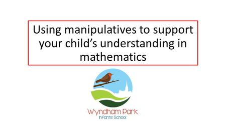 Using manipulatives to support your child's understanding in mathematics.