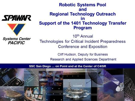 SSC San Diego … on Point and at the Center of C4ISR Robotic Systems Pool and Regional Technology Outreach in Support of the 1401 Technology Transfer Program.
