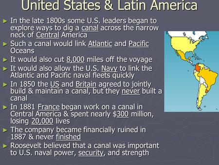 United States & Latin America ► In the late 1800s some U.S. leaders began to explore ways to dig a canal across the narrow neck of Central America ► Such.