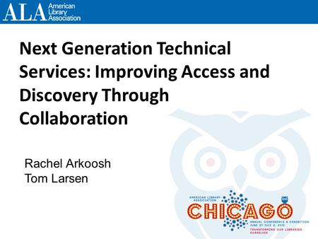 Next Generation Technical Services: Improving Access and Discovery Through Collaboration Rachel Arkoosh Tom Larsen.