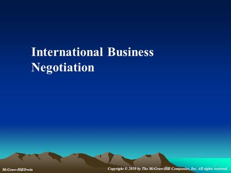 1 McGraw-Hill/Irwin Copyright © 2010 by The McGraw-Hill Companies, Inc. All rights reserved. International Business Negotiation.