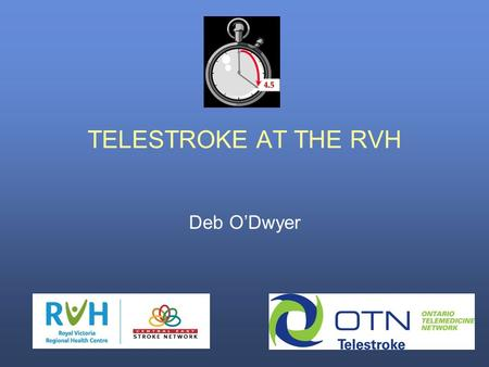 TELESTROKE AT THE RVH Deb O'Dwyer. OBJECTIVES At the conclusion of this power point, along with the handout package, the participants will: Understand.