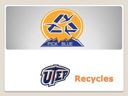 Recycles. Recycling Info. The UTEP Recycling Program was started in 1998 and currently collects and processes 40,000lbs of paper products monthly with.