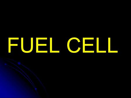 FUEL CELL. How Fuel Cells Work Fuel Cells Making power more efficiently and with less pollution.