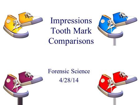 Impressions Tooth Mark Comparisons Forensic Science 4/28/14.