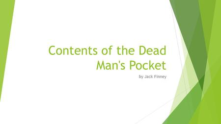 Contents of the Dead Man's Pocket by Jack Finney.
