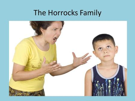The Horrocks Family. Roy Horrocks What do you know about Roy? What will your Initial Assessment reveal? Which other professional bodies are involved?