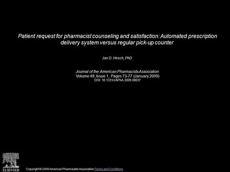 Patient request for pharmacist counseling and satisfaction: Automated prescription delivery system versus regular pick-up counter Jan D. Hirsch, PhD Journal.