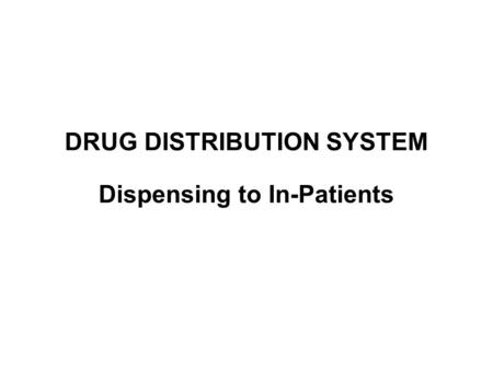 DRUG DISTRIBUTION SYSTEM Dispensing to In-Patients