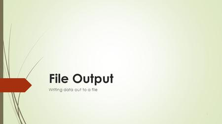 File Output Writing data out to a file 1. Output to files  StreamWriter : An object in the System.IO namespace that lets you print output to a destination.