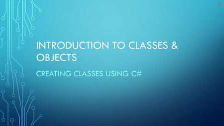 INTRODUCTION TO CLASSES & OBJECTS CREATING CLASSES USING C#